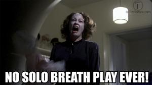 No Solo Breathplay Ever